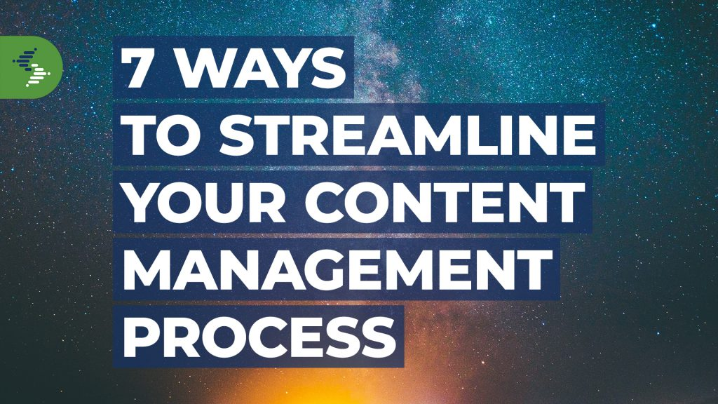 7 Ways to Streamline Your Content Management Process
